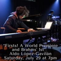 """Firsts! A World Premiere and Brahms' 1st"" Aldo López-Gavilán Saturday, July 29 at 7pm"
